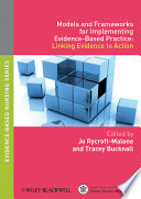Models and Frameworks for Implementing Evidence Based Practice