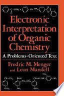 Electronic Interpretation of Organic Chemistry