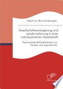 Gesellschaftsverweigerung und soziale Isolierung in einer individualisierten Gesellschaft: Psychosoziale Befindlichkeiten von Kindern und Jugendlichen
