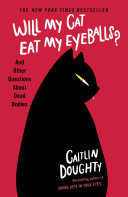 Will My Cat Eat My Eyeballs? by Caitlin Doughty