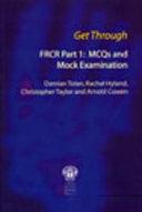 Get Through FRCR Part 1: MCQs and Mock Examination