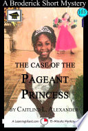The Case of the Pageant Princess  A 15 Minute Brodericks Mystery