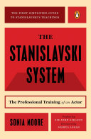 The Stanislavski system : the professional training of an actor : digested from the teachings of Konstantin S. Stanislavski