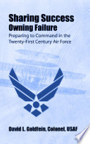 Sharing success  owning failure   preparing to command in the twenty first century Air Force