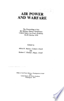 Air power and warfare the proceedings of the 8th Military History Symposium United States Air Force Academy 18 20 October 1978