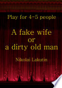 A fake wife or a dirty old man  Play for 4 5 people Book PDF