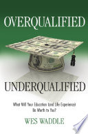Overqualified Underqualified What Will Your Education And Life Experience Be Worth To You