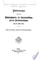 Bestimmungen über das Mädchenschulwesen, die Lehrerinnenbildung und die Lehrerinnenprüfungen vom 31. Mai 1894