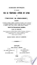 Recherches historiques et critiques sur le v  ritable auteur du livre de L imitation de J  sus Christ   Suivi de documents in  dits