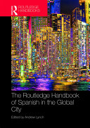 The Routledge Handbook of Spanish in the Global City Book