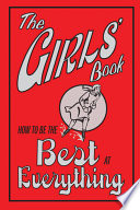 The Girls' Book : everyday life, covering such topics as how...