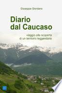 Diario dal Caucaso  Viaggio alla scoperta di un territorio leggendario