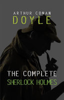 The Complete Sherlock Holmes (Collection of all his adventures, 9 Volumes in one Book) by Arthur Conan Doyle