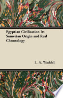 Egyptian Civilization Its Sumerian Origin and Real Chronology