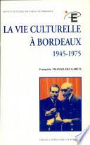 La vie culturelle à Bordeaux 1945-1975