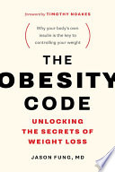 The Obesity Code: Unlocking the Secrets of Weight Loss