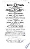 The Corsican s Downfall  the Rise  Name  Reign  and Final Downfall of Napolean  Alias Nicolais Bonaparte  Shown Most Clearly to Have Been Predicted by the Prophet Daniel 2 400 Years Ago  and by St  John the Evangelist     In a Series of Letters from One Free Mason to Another     By a Royal Arch Mason  Etc