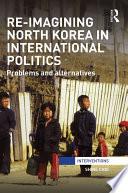 Re-Imagining North Korea in International Politics Is That North Korea Is A Problem