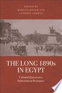 The Long 1890s in Egypt  Colonial Quiescence  Subterranean Resistance