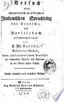 Versuch einer theoretisch-praktischen Italienischen Sprachlehre für Deutsche, als Vorlesebuch zusammengetragen
