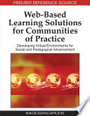 Web-Based Learning Solutions for Communities of Practice: Developing Virtual Environments for Social and Pedagogical Advancement