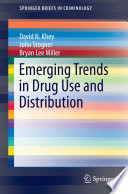 Emerging Trends in Drug Use and Distribution