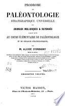 Prodrome de paléontologie stratigraphique universelle des animaux mollusques & rayonnés ...