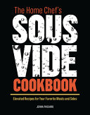 The Home Chef S Sous Vide Cookbook Elevated Recipes For Your Favorite Meats And Sides