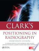 Clark s Positioning in Radiography 13E