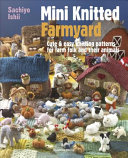 Mini Knitted Farmyard : knits for knitters of all abilities....