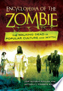 Encyclopedia of the Zombie: The Walking Dead in Popular Culture and Myth Hardcore Fans And Scholars This Encyclopedia Covers Virtually