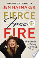 Fierce  Free  and Full of Fire Book PDF