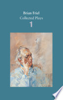 Brian Friel Collected Plays Volume 1 book