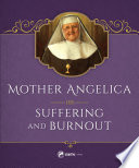 Mother Angelica on Suffering and Burnout Comes This Lucid And Life Transforming