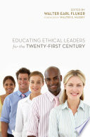 Educating Ethical Leaders for the Twenty-First Century Educating Ethical Leaders For The