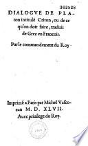 Dialogue de Platon intitul   Criton  ou de ce qu on doit faire  traduit de Grec en Fran  ois