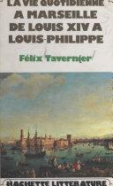 La vie quotidienne à Marseille de Louis XIV à Louis Philippe