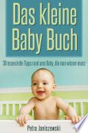 Das kleine Babybuch: 30 essenzielle Tipps rund ums Baby, die man wissen muss