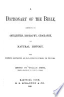 A DICTIONARY OF THE BIBLE  COMPRISING ITS ANTIQUITIES  BIOGRAPHY  GEOGRAPHY  AND NATURAL HISTORY