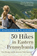 Explorer s Guide 50 Hikes in Eastern Pennsylvania  From the Mason Dixon Line to the Poconos and North Mountain  Fifth Edition