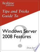 The Tips And Tricks Guide To Windows Server 2008 Features : ...