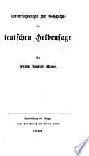 Untersuchungen zur Geschichte der teutschen Heldensage ; Von Franz Joseph Mone