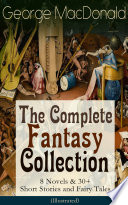 George MacDonald  The Complete Fantasy Collection   8 Novels   30  Short Stories and Fairy Tales  Illustrated