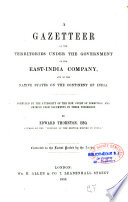 A Gazetteer Of The Territories Under The Government Of The East India Company And Of The Native States On The Continent Of India