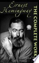 The Complete Works of Ernest Hemingway  illustrated  Book PDF