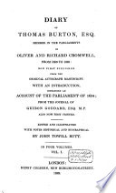 Diary of Thomas Burton esq  member in the parliaments of Oliver and Richard Cromwell from 1656 1659  now first published from the original ms
