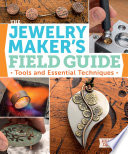 The Jewelry Maker s Field Guide