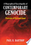A Biographical Encyclopedia of Contemporary Genocide  Portraits of Evil and Good