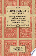 Hoyle s Rules of Games   Descriptions of Indoor Games of Skill and Chance  with Advice on Skillful Play