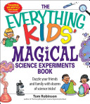 The Everything Kids Magical Science Experiments Book